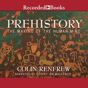 Prehistory: The Making of the Human Mind Audiobook, by Colin Renfrew