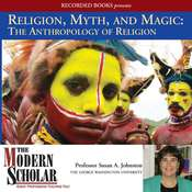 Religion, Myth, and Magic: The Anthropology of Religion Audiobook, by Susan Johnston