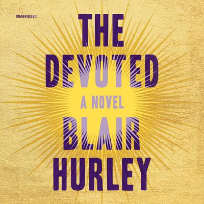 The Devoted: A Novel Audiobook, by Blair Hurley