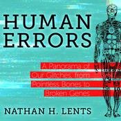 Human Errors: A Panorama of Our Glitches, From Pointless Bones to Broken Genes Audiobook, by Nathan H. Lents|