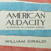 American Audacity: In Defense of Literary Daring Audiobook, by William Giraldi
