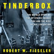 Tinderbox: The Untold Story of the Up Stairs Lounge Fire and the Rise of Gay Liberation Audiobook, by Robert W. Fieseler|