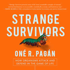 Strange Survivors: How Organisms Attack and Defend in the Game of Life Audiobook, by Oné R. Pagán