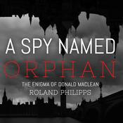 A Spy Named Orphan: The Enigma of Donald Maclean Audiobook, by Roland Philipps