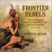Frontier Rebels: The Fight for Independence in the American West, 1765-1776 Audiobook, by Patrick Spero