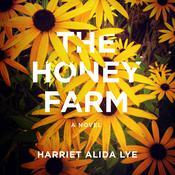 The Honey Farm: A Novel Audiobook, by Harriet Alida Lye