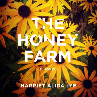 The Honey Farm: A Novel Audiobook, by Harriet Alida Lye
