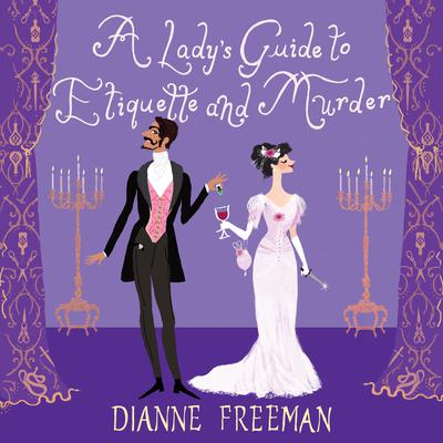 A Ladys Guide to Etiquette and Murder Audiobook, by Dianne Freeman