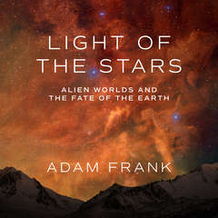 Light of the Stars: Alien Worlds and the Fate of the Earth Audiobook, by Adam Frank