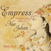 Empress: The Astonishing Reign of Nur Jahan Audiobook, by Ruby Lal