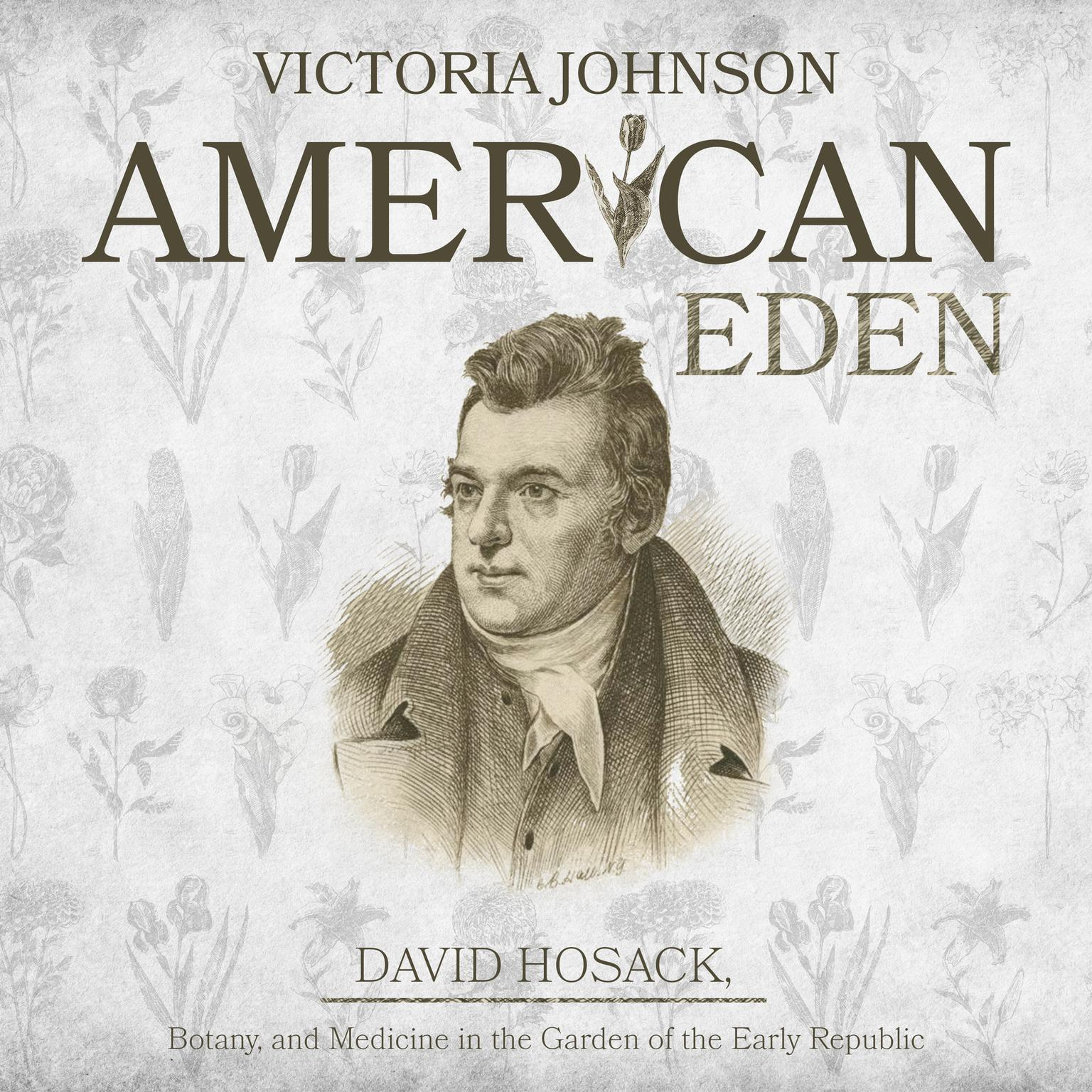American Eden: David Hosack, Botany, and Medicine in the Garden of the Early Republic Audiobook, by Victoria Johnson