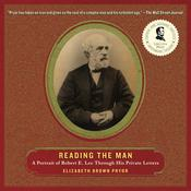 Reading the Man: A Portrait of Robert E. Lee Through His Private Letters Audiobook, by Elizabeth Brown Pryor