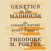 Genetics in the Madhouse: The Unknown History of Human Heredity Audiobook, by Theodore M. Porter|