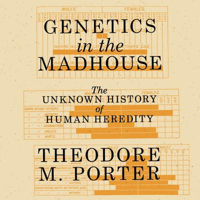 Genetics in the Madhouse: The Unknown History of Human Heredity Audiobook, by