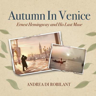 Autumn in Venice: Ernest Hemingway and His Last Muse Audiobook, by Andrea di Robilant