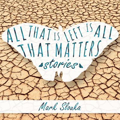 All That Is Left Is All That Matters: Stories Audiobook, by Mark Slouka