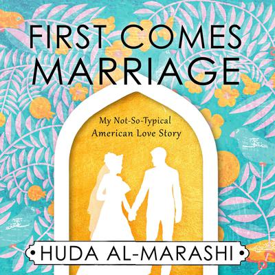 First Comes Marriage: My Not-So-Typical American Love Story Audiobook, by Huda Al-Marashi