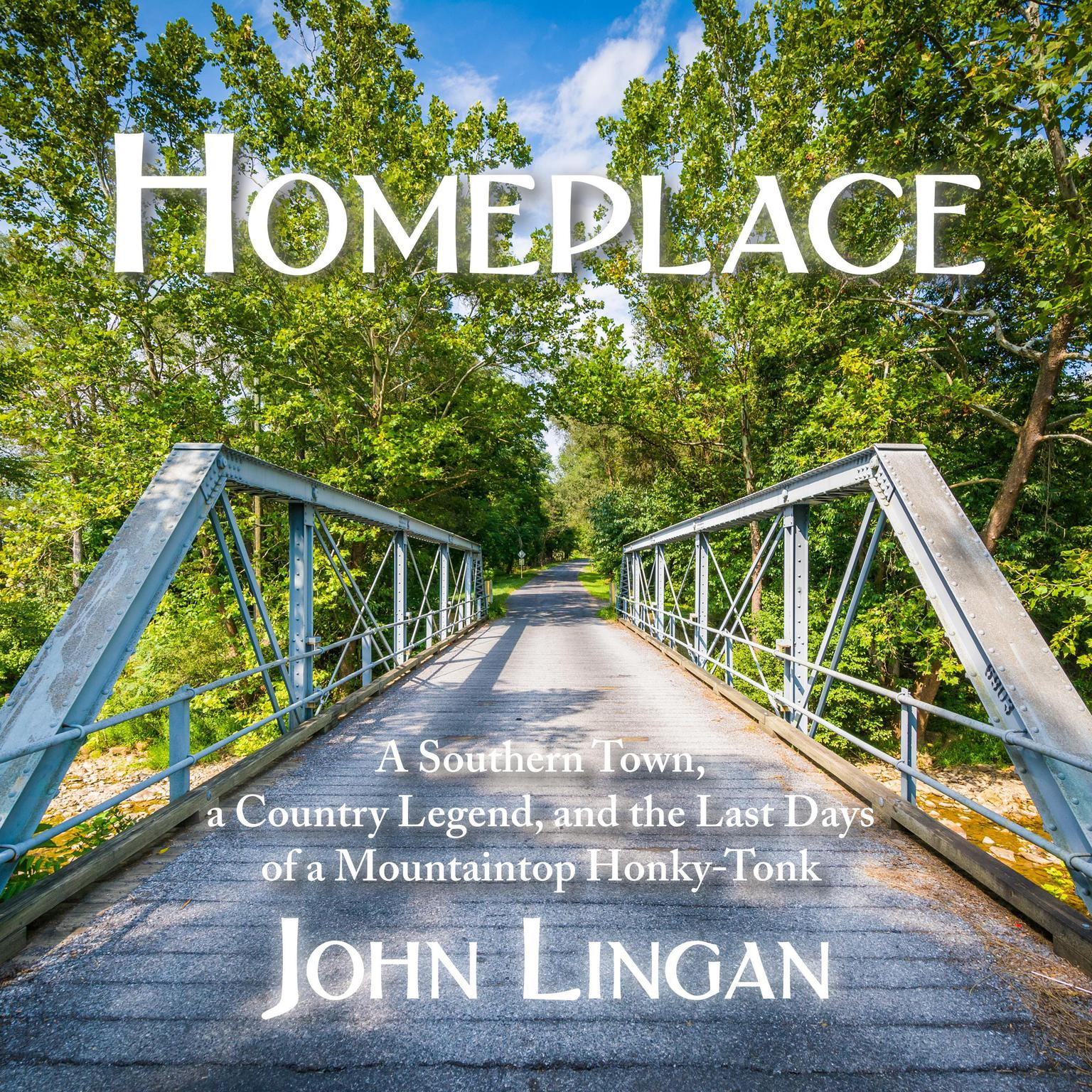 Printable Homeplace: A Southern Town, a Country Legend, and the Last Days of a Mountaintop Honky-Tonk Audiobook Cover Art