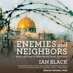 Enemies and Neighbors: Arabs and Jews in Palestine and Israel, 1917-2017 Audiobook, by Ian Black