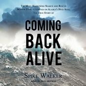 Coming Back Alive: The True Story of the Most Harrowing Search and Rescue Mission Ever Attempted on Alaskas High Seas Audiobook, by Spike Walker