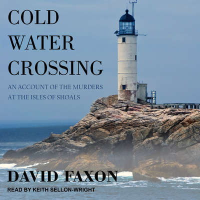 Cold Water Crossing: An Account of the Murders at the Isles of Shoals Audiobook, by David Faxon