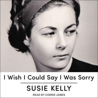 I Wish I Could Say I Was Sorry Audiobook, by Susie Kelly