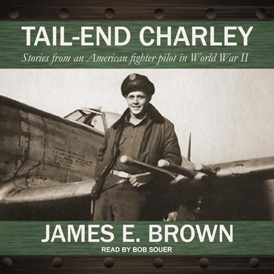 Tail-End Charley: Stories from an American fighter pilot in World War II Audiobook, by James E. Brown