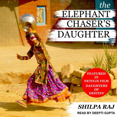 The Elephant Chasers Daughter Audiobook, by Shilpa Raj