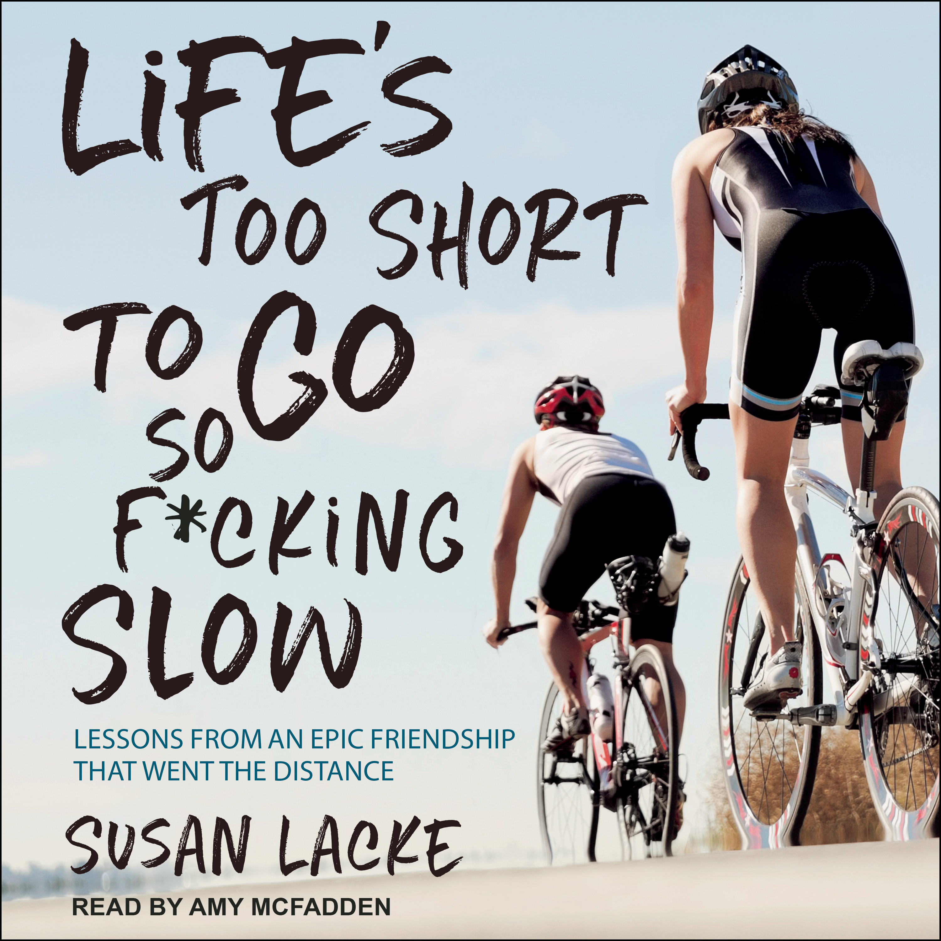 Printable Life's Too Short to Go So F*cking Slow: Lessons from an Epic Friendship That Went the Distance Audiobook Cover Art