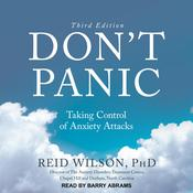 Dont Panic Third Edition: Taking Control of Anxiety Attacks Audiobook, by Reid Wilson
