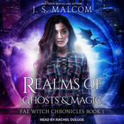 Realms of Ghosts and Magic: Fae Witch Chronicles Book 1 Audiobook, by J. S. Malcom|