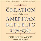 The Creation of the American Republic, 1776-1787 Audiobook, by Gordon S. Wood
