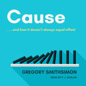Cause: . . . And How It Doesnt Always Equal Effect Audiobook, by Gregory Smithsimon