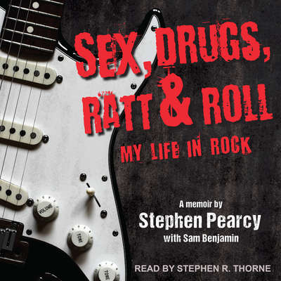 Sex, Drugs, Ratt & Roll: My Life in Rock Audiobook, by Stephen Pearcy