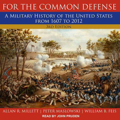 For the Common Defense: A Military History of the United States from 1607 to 2012, 3rd Edition Audiobook, by Allan R. Millett