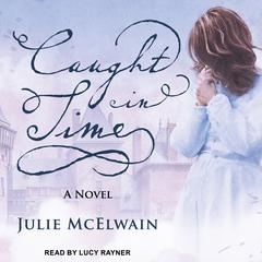 Caught in Time: A Novel Audiobook, by Julie McElwain