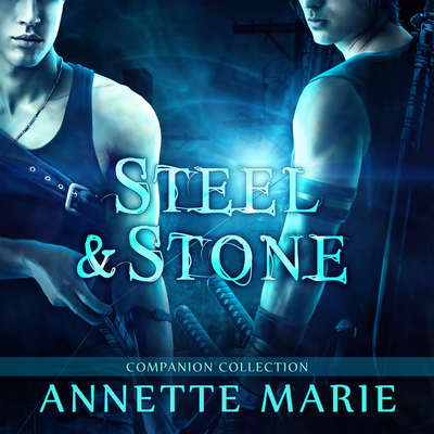 Steel & Stone Companion Collection Audiobook, by Annette Marie