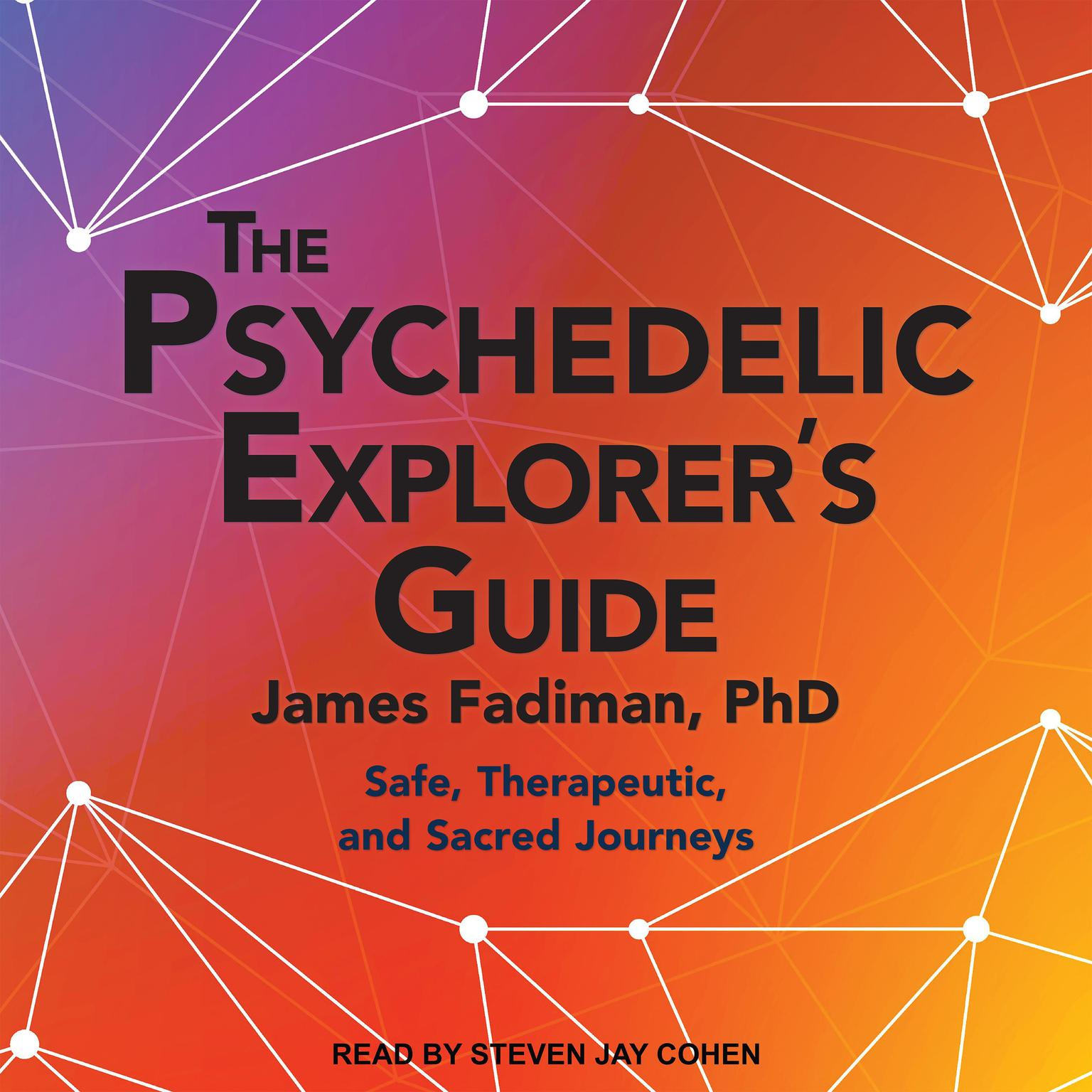 Printable The Psychedelic Explorer's Guide: Safe, Therapeutic, and Sacred Journeys Audiobook Cover Art