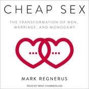 Cheap Sex: The Transformation of Men, Marriage, and Monogamy Audiobook, by Mark Regnerus