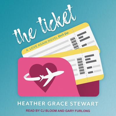 The Ticket: A Love Again Novel Audiobook, by Heather Grace Stewart