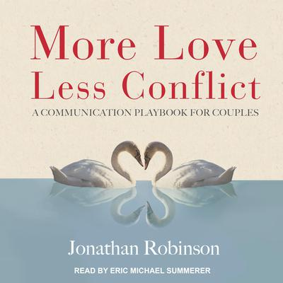 More Love, Less Conflict: A Communication Playbook for Couples Audiobook, by Jonathan Robinson