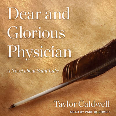 Dear and Glorious Physician: A Novel about Saint Luke Audiobook, by Taylor Caldwell