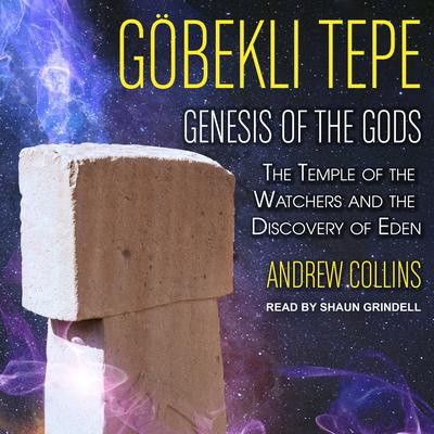 Gobekli Tepe: Genesis of the Gods: The Temple of the Watchers and the Discovery of Eden Audiobook, by Andrew Collins