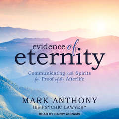 Evidence of Eternity: Communicating with Spirits for Proof of the Afterlife Audiobook, by Mark Anthony the Psychic Lawyer