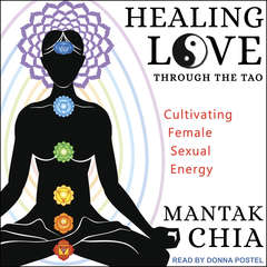 Healing Love through the Tao: Cultivating Female Sexual Energy Audiobook, by Mantak Chia