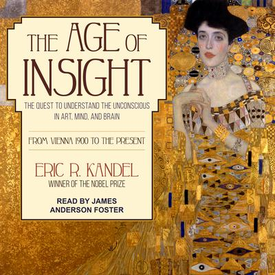 The Age of Insight: The Quest to Understand the Unconscious in Art, Mind, and Brain, from Vienna 1900 to the Present Audiobook, by Eric R. Kandel