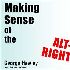 Making Sense of the Alt-Right Audiobook, by George Hawley