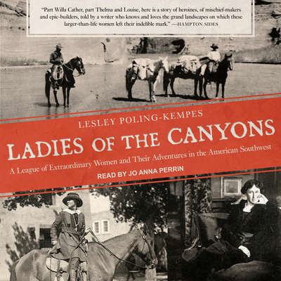 Ladies of the Canyons: A League of Extraordinary Women and Their Adventures in the American Southwest Audiobook, by Lesley Poling-Kempes