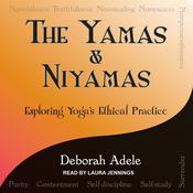 Yamas & Niyamas: Exploring Yogas Ethical Practice Audiobook, by Deborah Adele|