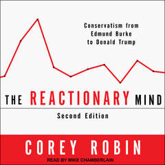 The Reactionary Mind: Conservatism from Edmund Burke to Donald Trump Audiobook, by Corey Robin